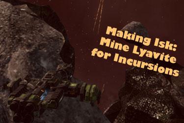 Making Isk: Mine Lyavite for Incursion Fleets